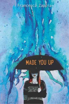 Made you up /  by Francesca Zappia. - by Francesca Zappia.