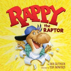 Rappy the Raptor /  by Dan Gutman ; illustrated by Tim Bowers. - by Dan Gutman ; illustrated by Tim Bowers.