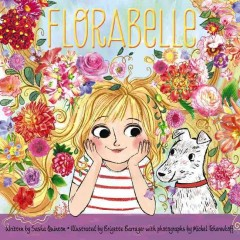 Florabelle /  written by Sasha Quinton ; illustrated by Brigette Barrager ; with photographs by Michel Tcherevkoff . - written by Sasha Quinton ; illustrated by Brigette Barrager ; with photographs by Michel Tcherevkoff .