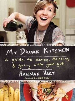 My drunk kitchen : a guide to eating, drinking & going with your gut - Hannah Hart.