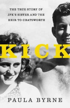 Kick : The True Story of JFK's Sister and the Heir to Chatsworth