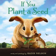 If you plant a seed /  words and paintings by Kadir Nelson. - words and paintings by Kadir Nelson.