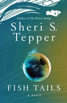 Fish tails : a novel - Sheri S. Tepper.