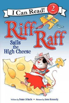 Riff Raff sails the high cheese - written by Susan Schade ; pictures by Anne Kennedy.