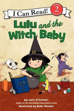 Lulu and the witch baby - by Jane O'Connor ; illustrated by Bella Sinclair.