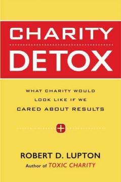 Charity Detox : What Charity Would Look Like If We Cared About Results