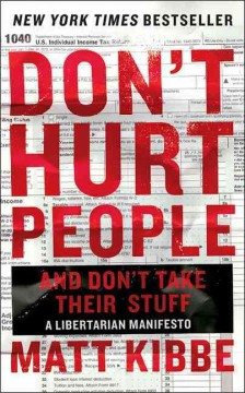 Don't hurt people and don't take their stuff : a libertarian manifesto - Matt Kibbe.