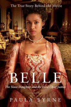 Belle : the slave daughter and the Lord Chief Justice - Paula Byrne.