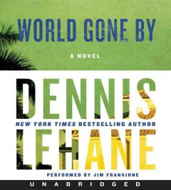 World gone by a novel / Dennis Lehane. - Dennis Lehane.