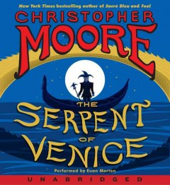 The serpent of Venice a novel - Christopher Moore.