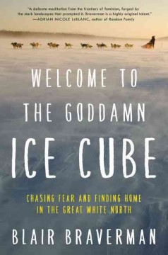 Welcome to the Goddamn Ice Cube : Chasing Fear and Finding Home in the Great White North