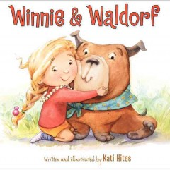 Winnie and Waldorf /  written and illustrated by Kati Hites. - written and illustrated by Kati Hites.