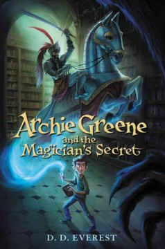 Archie Greene and the magician's secret /  D.D. Everest. - D.D. Everest.