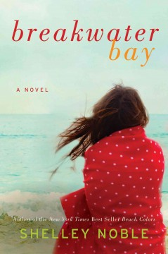 Breakwater bay : a novel - Shelley Noble.