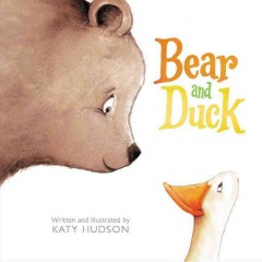 Bear and Duck /  written and illustrated by Katy Hudson. - written and illustrated by Katy Hudson.