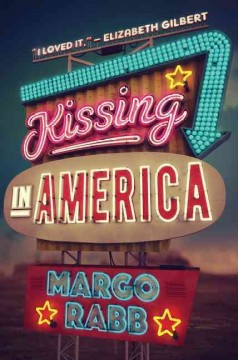 Kissing in America /  Margo Rabb. - Margo Rabb.