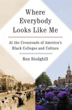 Where Everybody Looks Like Me : At the Crossroads of America's Black Colleges and Culture