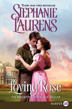 Loving Rose : the redemption of Malcolm Sinclair - Stephanie Laurens.