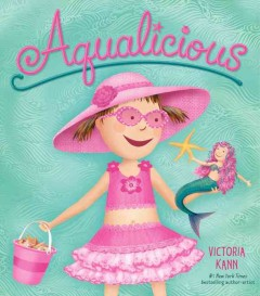 Aqualicious /  written and illustrated by Victoria Kann. - written and illustrated by Victoria Kann.