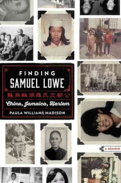 Finding Samuel Lowe : China, Jamaica, Harlem / Paula Williams Madison. - Paula Williams Madison.