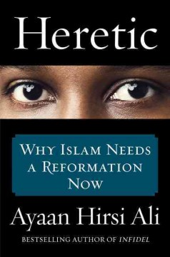 Heretic : why Islam needs a reformation now / Ayaan Hirsi Ali. - Ayaan Hirsi Ali.