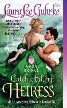 Catch a falling heiress : an American heiress in London / Laura Lee Guhrke.