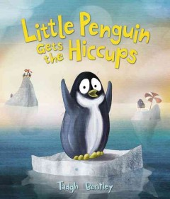 Little penguin gets the hiccups /  Tadgh Bentley. - Tadgh Bentley.
