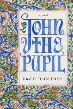 John the pupil : a novel / David Flusfeder. - David Flusfeder.
