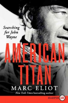 American titan: searching for John Wayne - Marc Eliot.