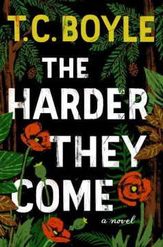 The Harder They Come / T Coraghessan Boyle - T Coraghessan Boyle