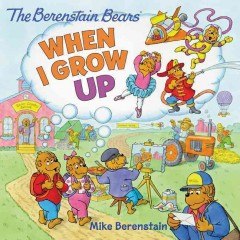The Berenstain Bears' when I grow up /  Mike Berenstain. - Mike Berenstain.
