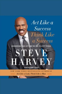 Act like a success, think like a success : Discovering Your Gift and the Way to Life's Riches. Steve Harvey.