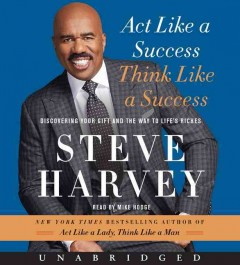 Act like a success, think like a success : [discovering your gift and the way to life's riches - by Steve Harvey.