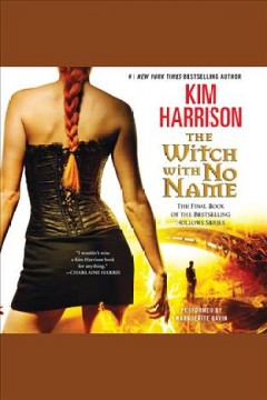 The witch with no name : Hollows Series, Book 13. Kim Harrison.