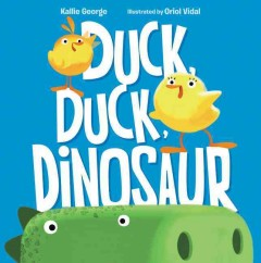 Duck, duck, dinosaur /  Kallie George ; illustrated by Oriol Vidal. - Kallie George ; illustrated by Oriol Vidal.