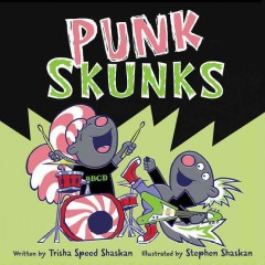 Punk skunks /  written by Trisha Speed Shaskan ; illustrated by Stephen Shaskan. - written by Trisha Speed Shaskan ; illustrated by Stephen Shaskan.