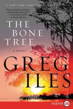 The bone tree : a novel / Greg Iles. - Greg Iles.