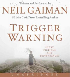 Trigger warning : short fictions and disturbances / written and performed by Neil Gaiman. - written and performed by Neil Gaiman.