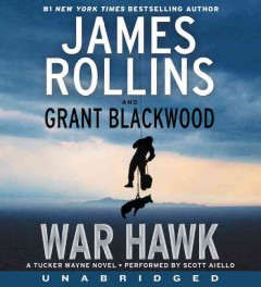 War hawk  /  James Rollins and Grant Blackwood. - James Rollins and Grant Blackwood.