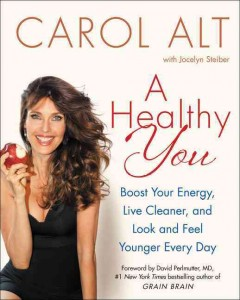 A healthy you : boost your energy, live cleaner, and look and feel younger everyday / Carol Alt with Jocelyn Steiber. - Carol Alt with Jocelyn Steiber.