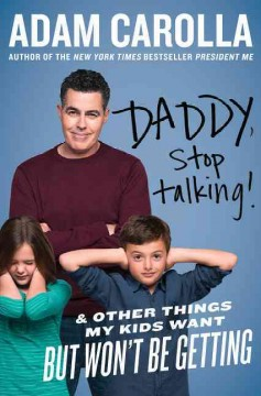 Daddy, stop talking! : and other things my kids want but won't be getting / Adam Carolla. - Adam Carolla.