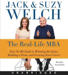 The real-life MBA : your no-BS guide to winning the game, building a team, and growing your career / Jack & Suzy Welch. - Jack & Suzy Welch.