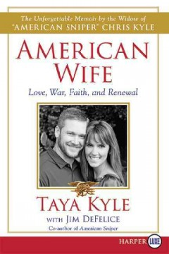 American wife : a memoir of love, service, faith, and renewal / by Taya Kyle, with Jim DeFelice. - by Taya Kyle, with Jim DeFelice.