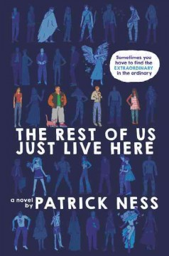 The rest of us just live here /  Patrick Ness. - Patrick Ness.