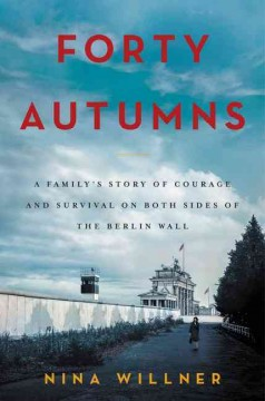Forty Autumns : A Family's Story of Courage and Survival on Both Sides of the Iron Curtain