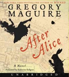 After Alice : a novel / Gregory Maguire. - Gregory Maguire.