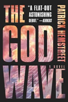 The God Wave : a novel / Patrick Hemstreet. - Patrick Hemstreet.
