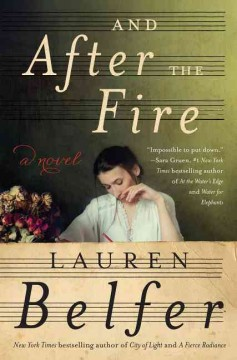 And after the fire : a novel / Lauren Belfer. - Lauren Belfer.