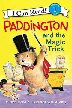 Paddington and the magic trick /  Michael Bond ; illustrated by R. W. Alley. - Michael Bond ; illustrated by R. W. Alley.
