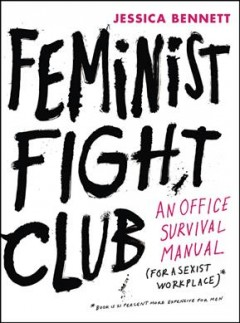 Feminist Fight Club : An Office Survival Manual for a Sexist Workplace